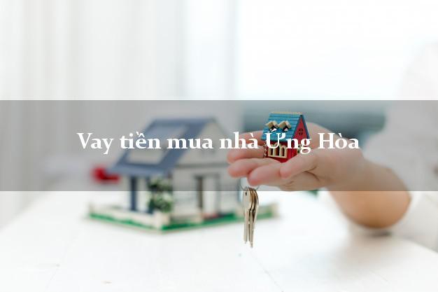 Vay tiền mua nhà Ứng Hòa Hà Nội