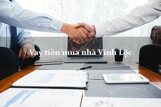 Vay tiền mua nhà Vĩnh Lộc Thanh Hóa