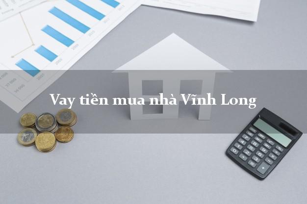 Vay tiền mua nhà Vĩnh Long