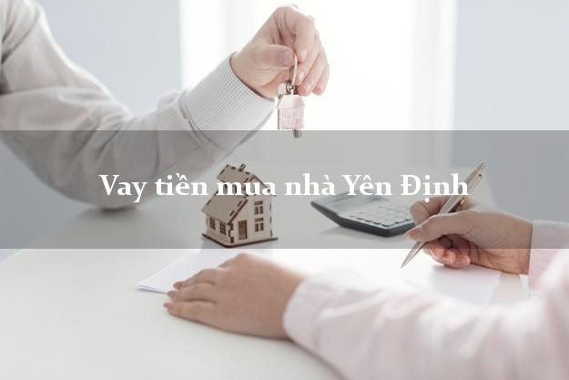 Vay tiền mua nhà Yên Định Thanh Hóa