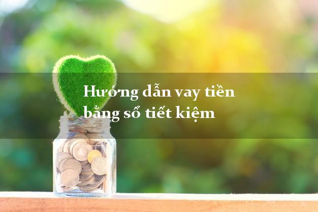 Hướng dẫn vay tiền bằng sổ tiết kiệm đơn giản