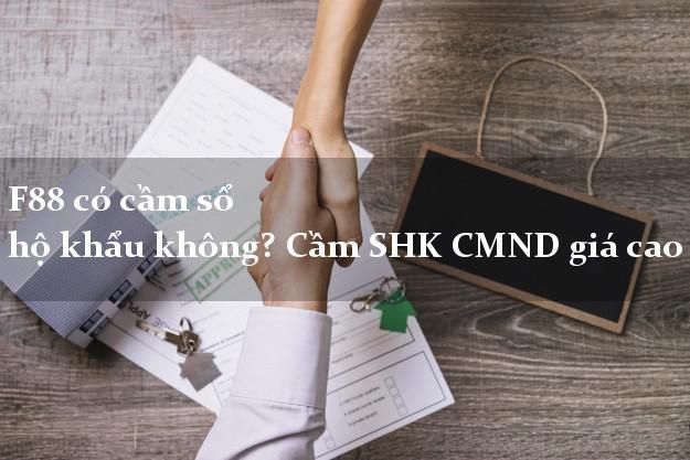 F88 có cầm sổ hộ khẩu không? Cầm SHK CMND giá cao
