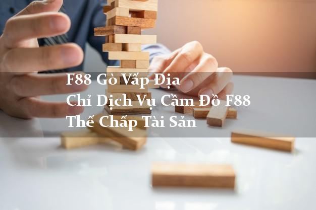 F88 Gò Vấp Địa Chỉ Dịch Vụ Cầm Đồ F88 Thế Chấp Tài Sản